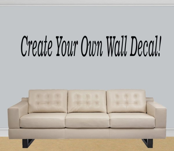 Design your own wall decal quote Custom make by ...