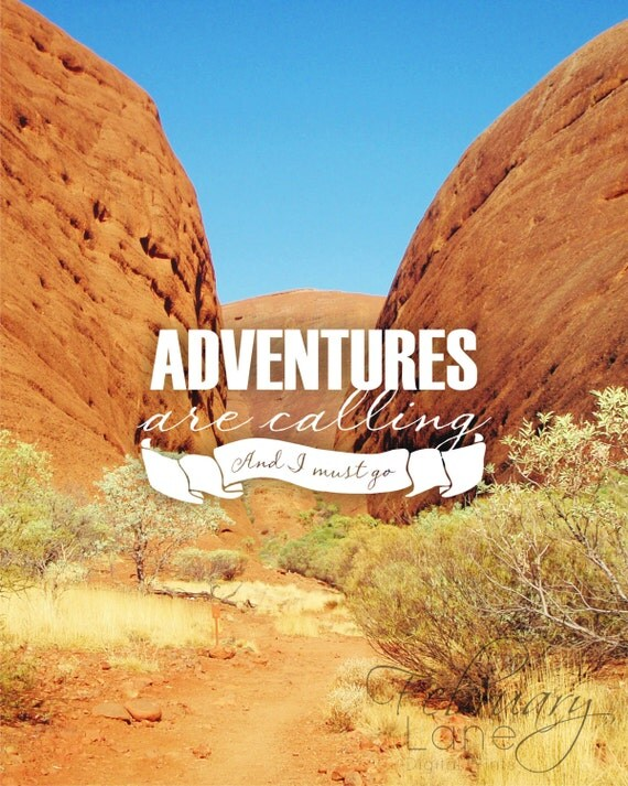 Adventures are calling and I must go
