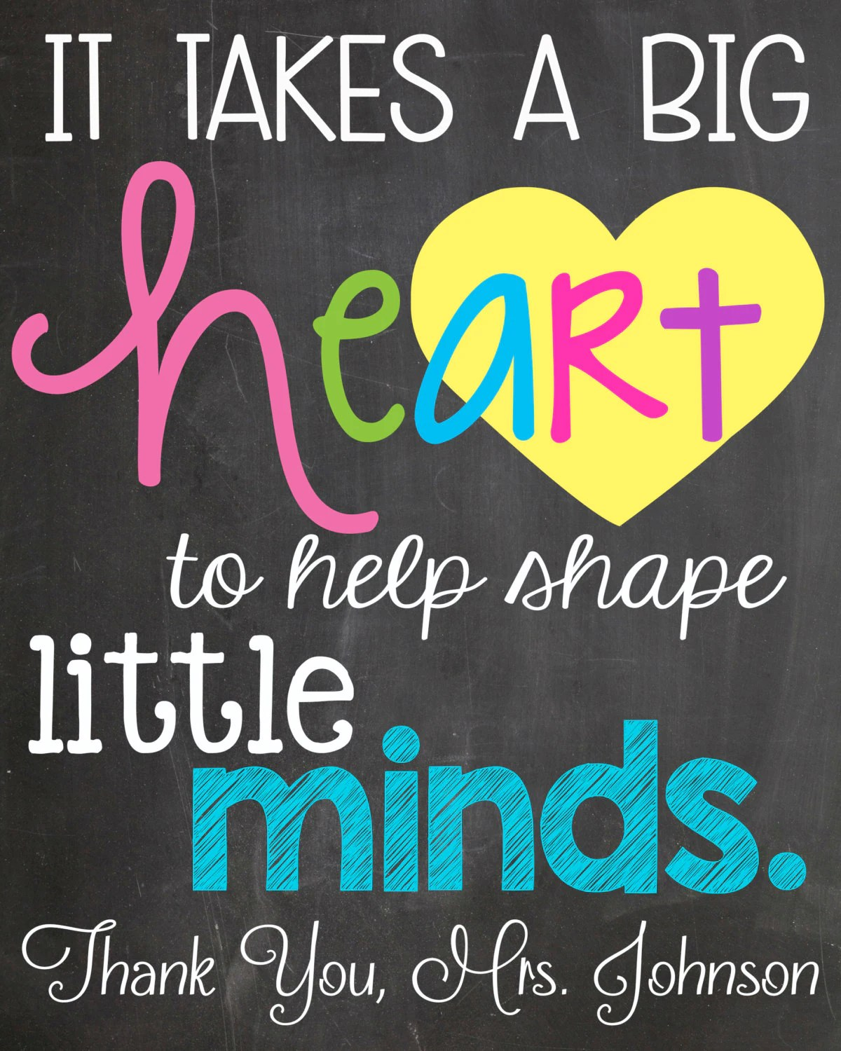 It Take A Big Heart To Help Shape Little Minds By