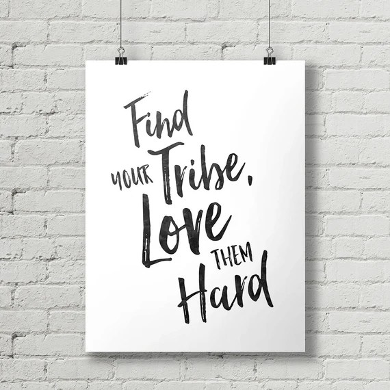 Download Find Your Tribe Love Them Hard Inspirational Quote