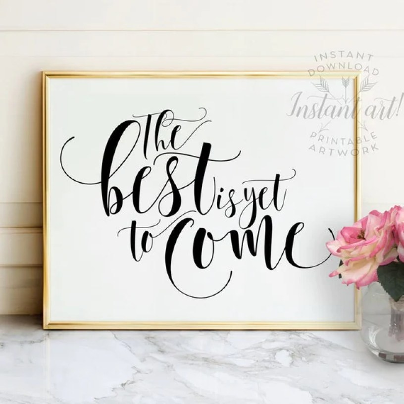 The best is yet to come PRINTABLE art inspirational quote,printable decor,motivational quote,anniversary gift,The Crown Prints printables