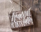 Hands Full Hearts Fuller, Mom Gift, Mom Sign, Mothers Day Gift, Stocking Stuffer, Home Decor