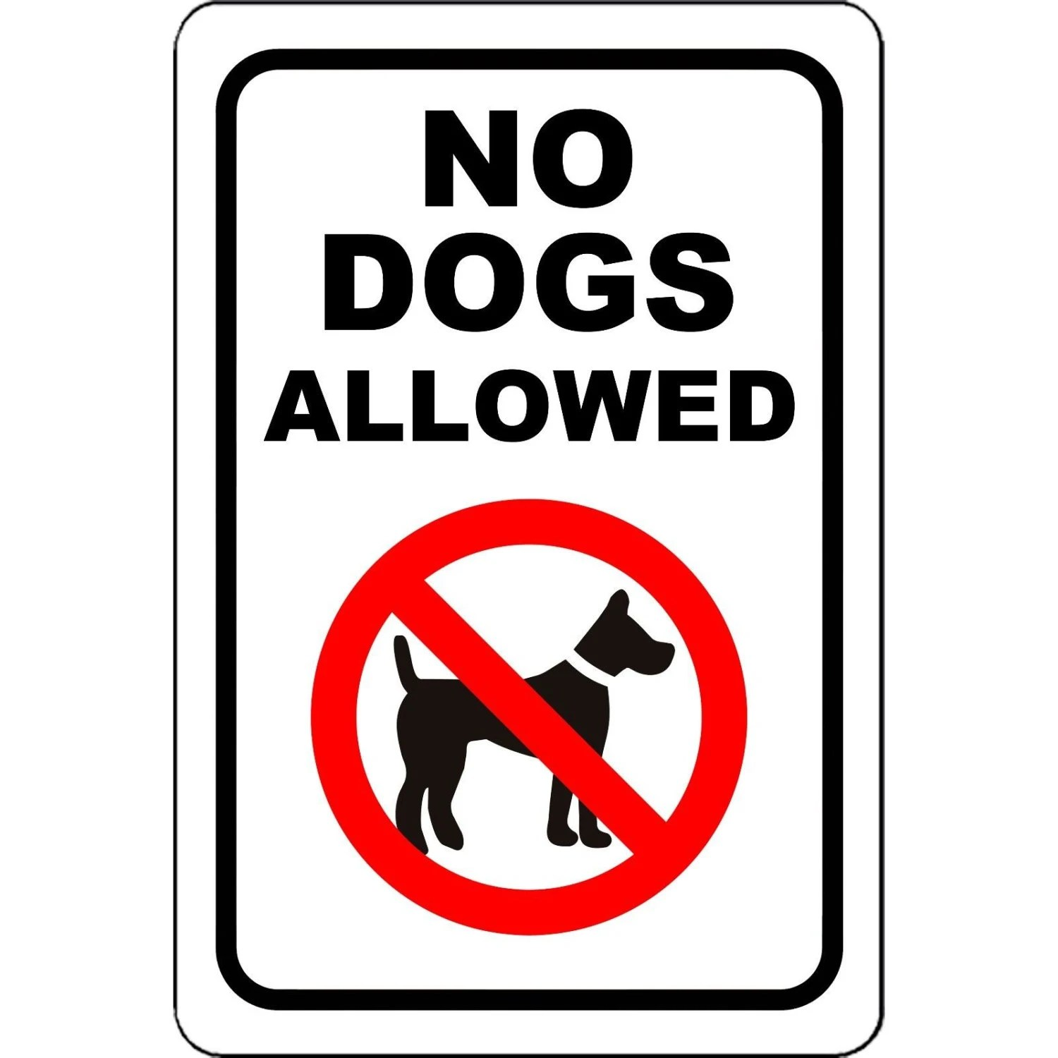 No Dogs Allowed No Pets 8 X 12 Aluminum Sign Will