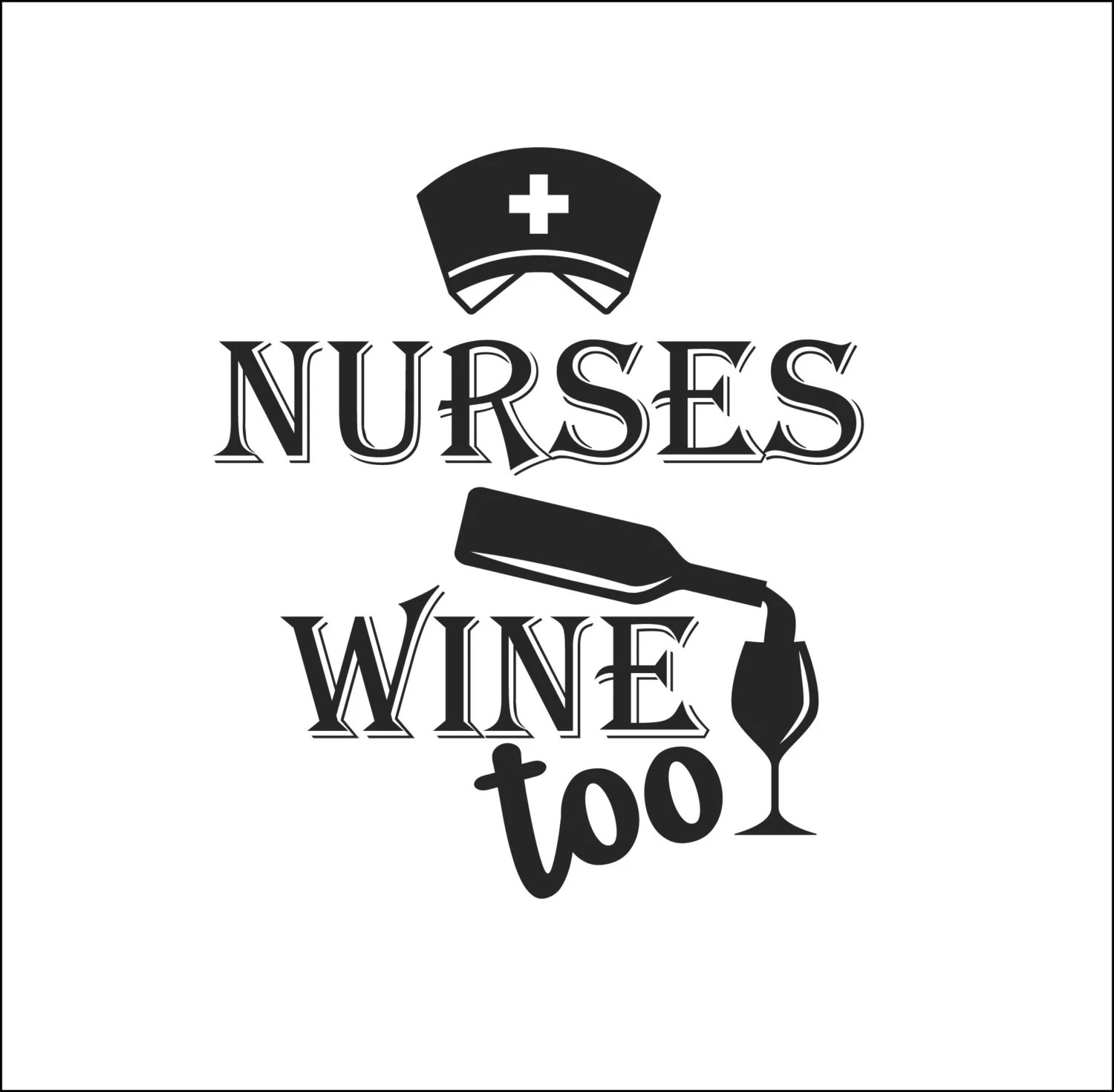 Nurses Wine Too Decal Sticker Only