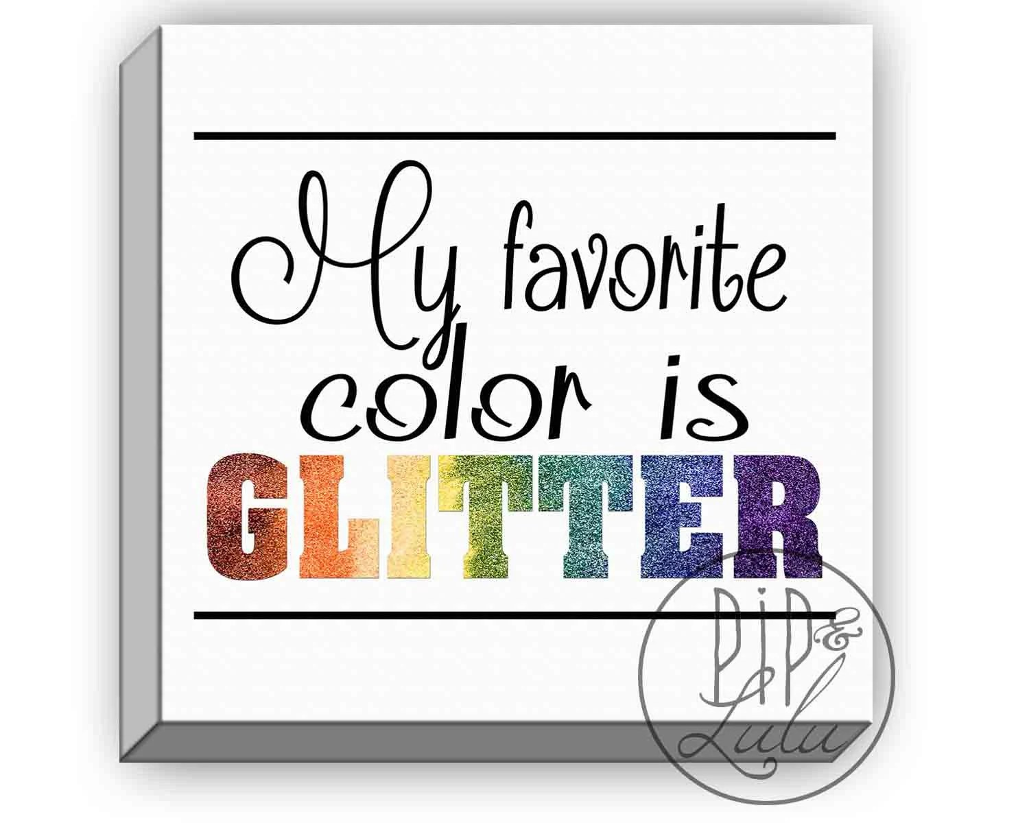 My Favorite Color Is Glitter Glitter Print Canvas Wall Art