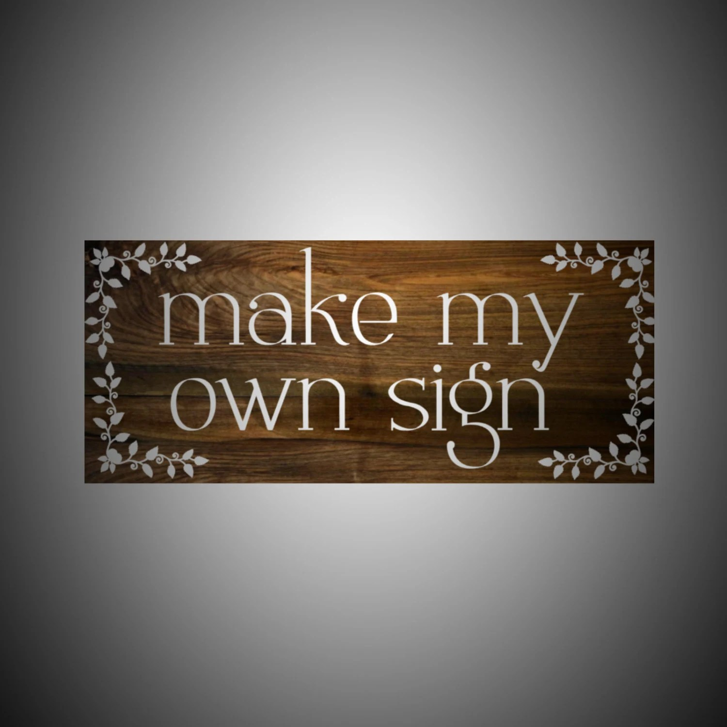 Make My Own Sign Custom Wood Sign Rustic Sign Personalized