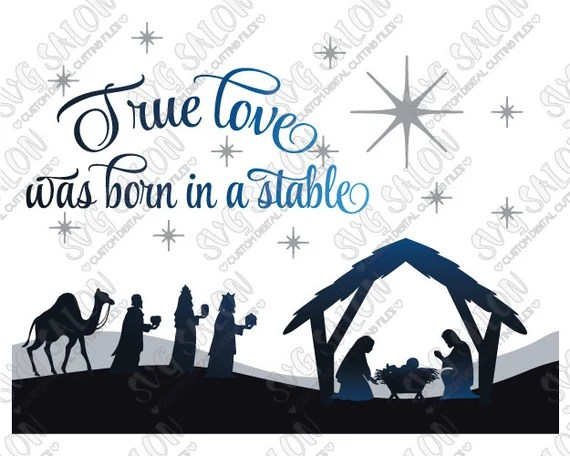 Download SVG True Love Was Born In A Stable Christmas Nativity by ...