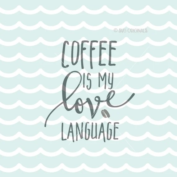 Download Coffee Is My Love Language SVG Coffee SVG Cricut Explore and