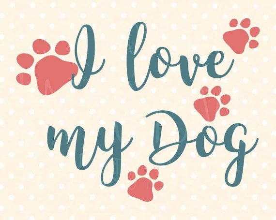 Download I love my Dog SVG Puppy SVG Pet Quote svg Dog Quote svg Pet