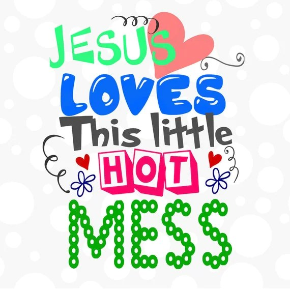 Download Jesus Loves This Little Hot Mess SVG DFX EPS and png by ...