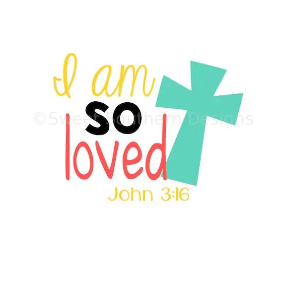Download I am so loved John 3:16 SVG instant download design for cricut