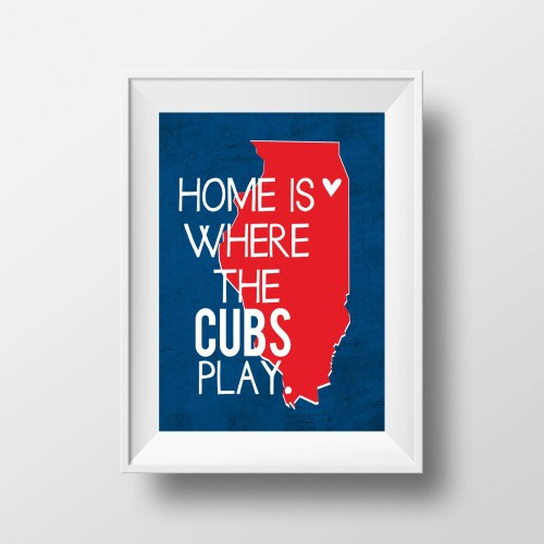 Home is Where the Cubs Play Chicago Cubs Baseball Design on 8x10 DIGITAL ITEM - Print Yourself