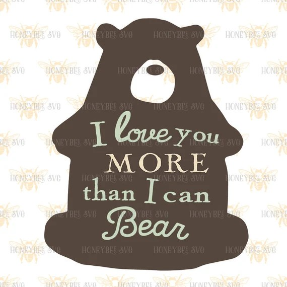 Download I Love You More Than I Can Bear svg Nursery svg I by ...