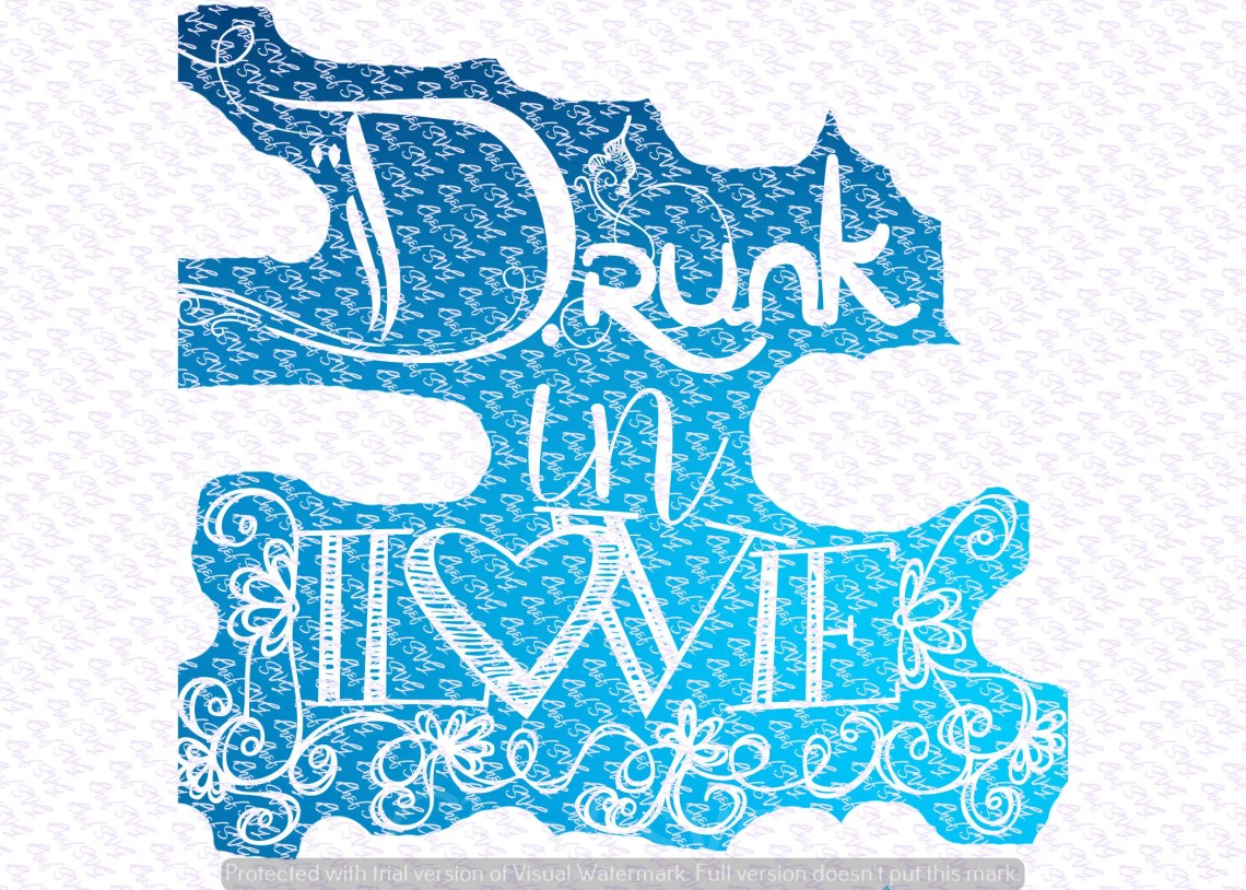 Download Drunk in Love svg Quote Quote Overlay SVG Vinyl Cutting