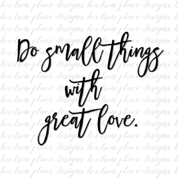 Download Do Small Things with Great Love .svg file .png file .pdf file