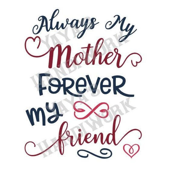 Download SVG - Always My Mother forever My Friend - Digital file ...