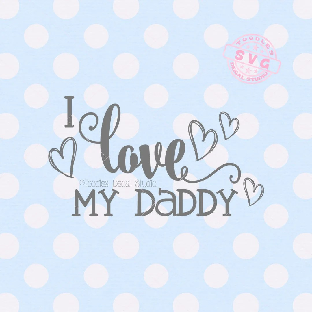 I love my daddy SVG file, Fathers Day vector cutting file ...