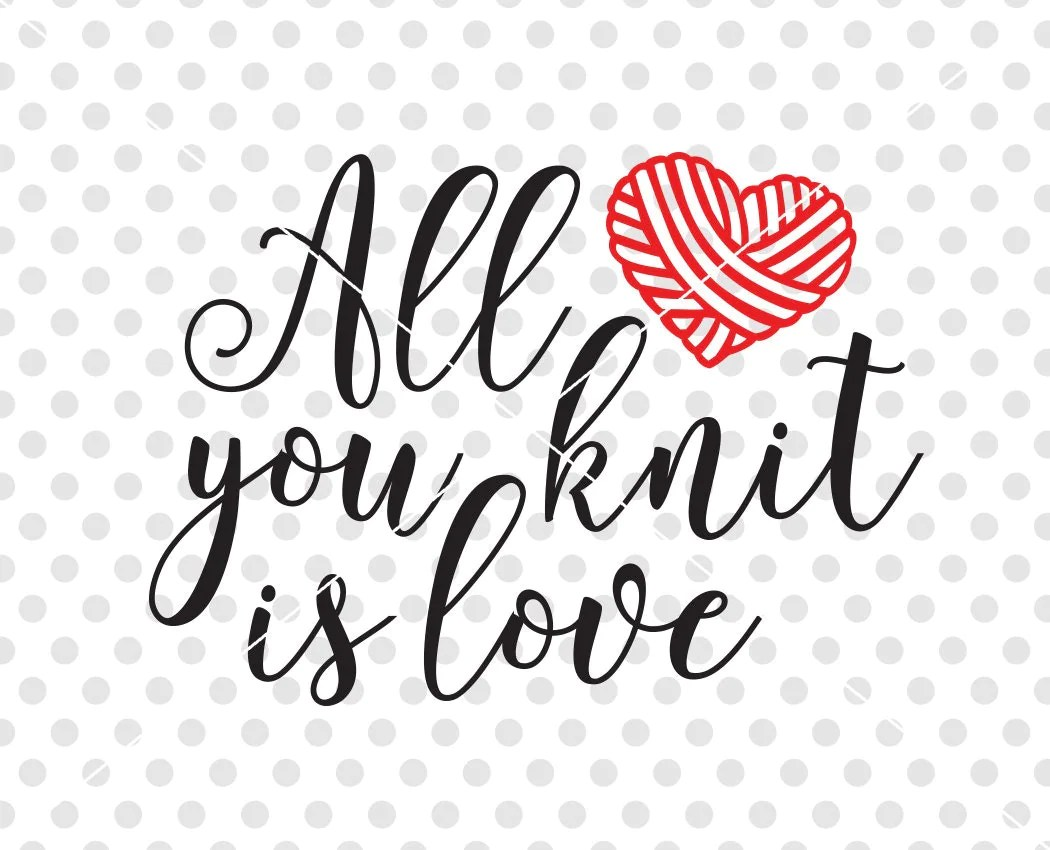 Knitting Svg Dxf Cutting File All You Knit Is Love Svg Dxf