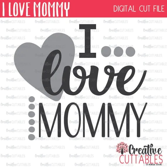 Download I Love Mommy SVG Digital Cut File from CreativeCuttablesCo ...