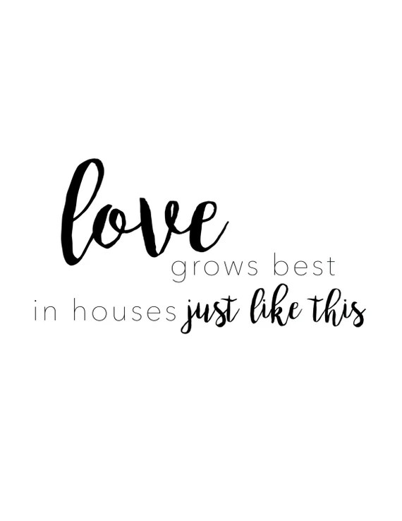 Download Love grows best in houses just like this. Downloadable Print.