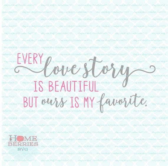 Download Every Love Story Is Beautiful But Ours Is My Favorite svg dxf