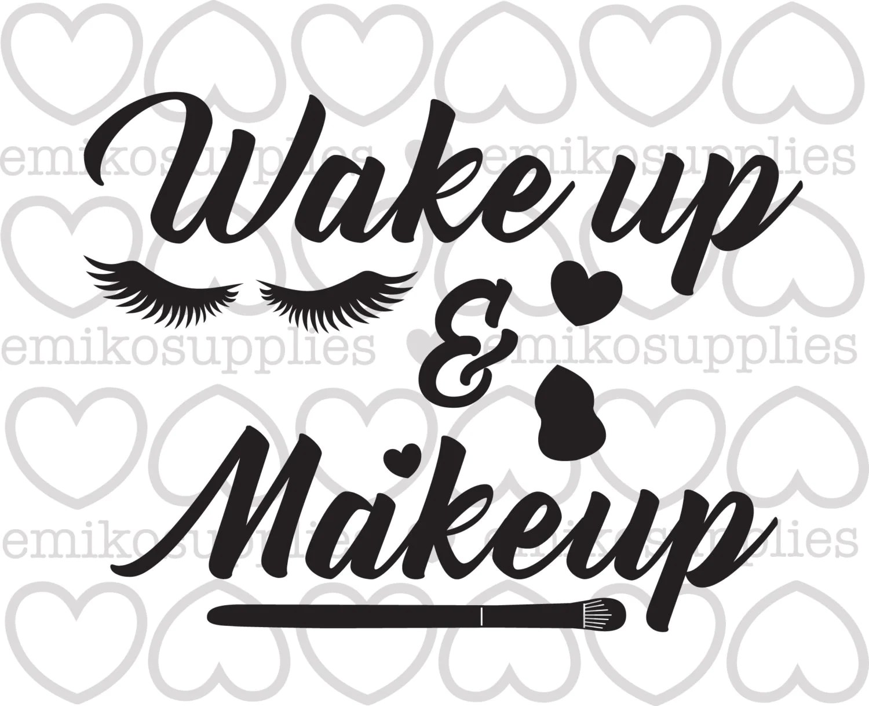 Wake Up And Makeup Cut File Svg Eps Cricut Silhouette Digital