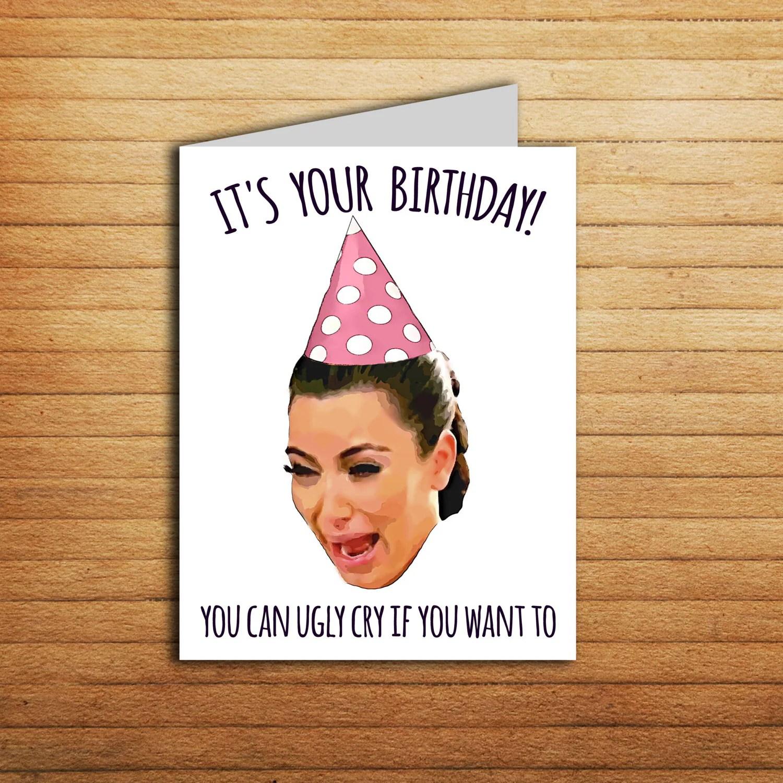 Kim Kardashian Crying Card Kim K Birthday Card Printable Ugly