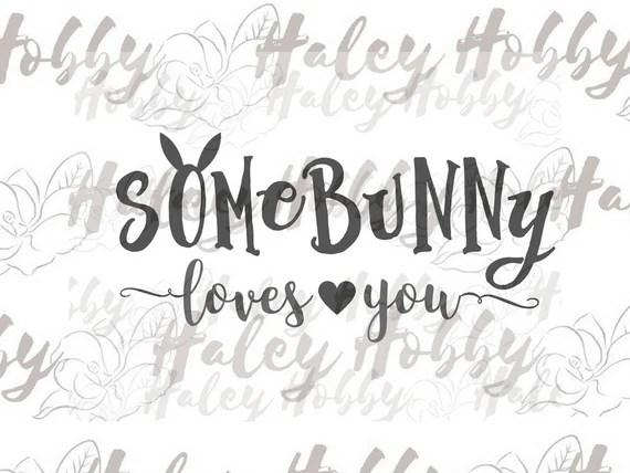 Download SomeBunny Loves You Bunny SVG Easter Cut File Digital ...
