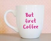 But First Coffee, But Fir...