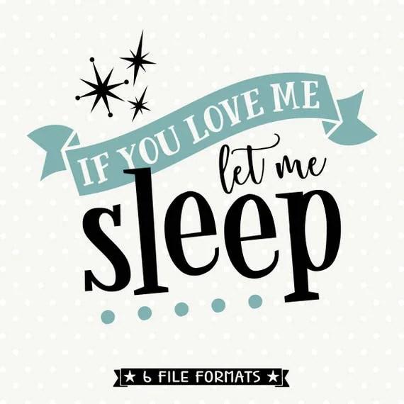 Download If You Love Me Let Me Sleep SVG Funny SVG saying Let Me