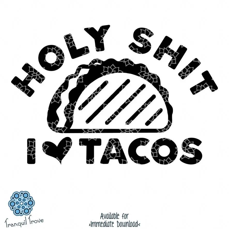 Download SVG & DXF design Holy Shit/Crap/Moly I love Tacos t-shirt