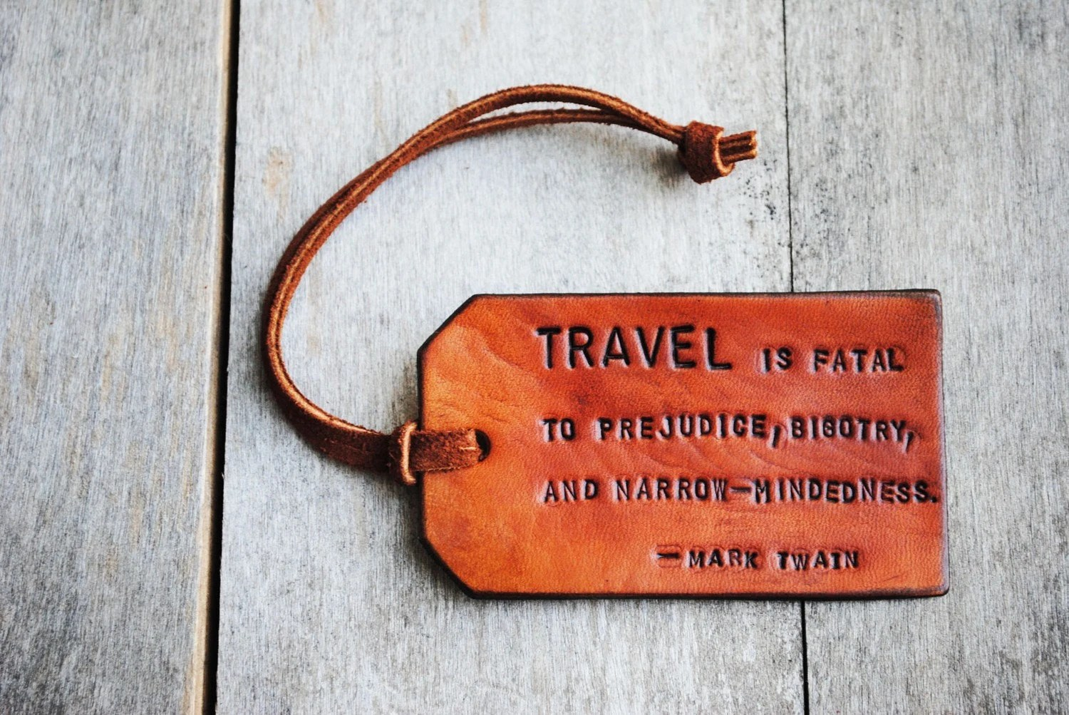 Travel is Fatal to Prejudice, Bigotry, and Narrow-mindedness.  Ready-Made Leather Luggage Tag. Immediate Shipping.