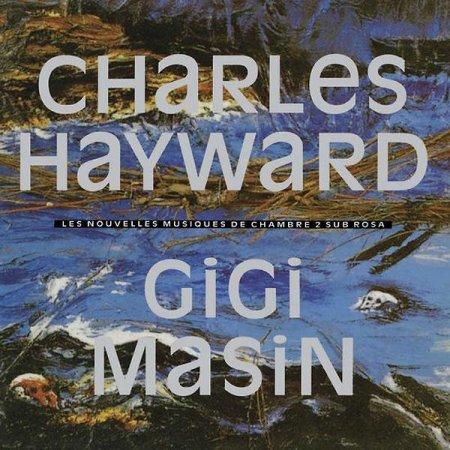 CHARLES HAYWARD / GIGI MASIN / Les Nouvelles Musiques De Chambre Volume 2 (CD/LP)