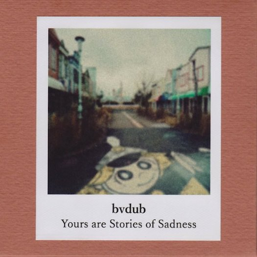 bvdub / Yours Are Stories Of Sadness (CDr+DL)
