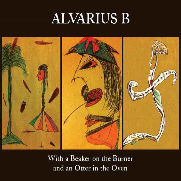 ALVARIUS B. / With a Beaker on the Burner and an Otter in the Oven (2CD/LP+LP+LP)