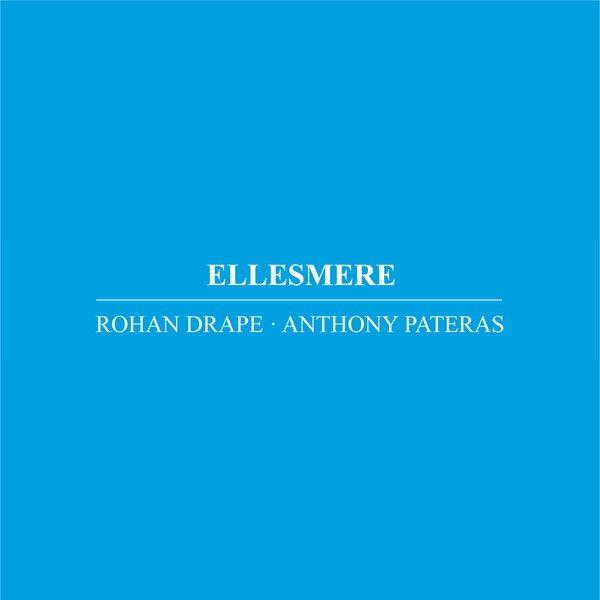 ROHAN DRAPE, ANTHONY PATERAS / Ellesmere (CD)