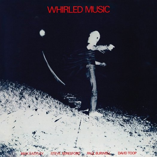 MAX EASTLEY / STEVE BERESFORD / PAUL BURWELL / DAVID TOOP / Whirled Music (LP)