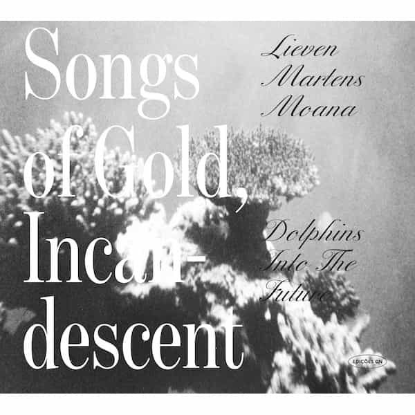 DOLPHINS INTO THE FUTURE / LIEVEN MARTENS MOANA / Songs Of Gold, Incandescent (Expanded) (CD)
