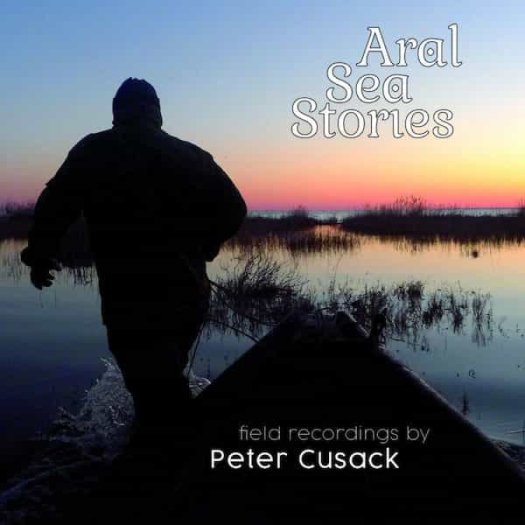 PETER CUSACK / Aral Sea Stories And The River Naryn (LP)