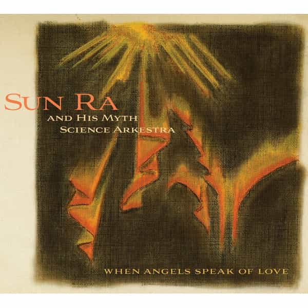 SUN RA AND HIS MYTH SCIENCE ARKESTRA / When Angels Speak of Love (CD)