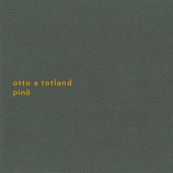 OTTO A TOTLAND / Pino (CD/LP)