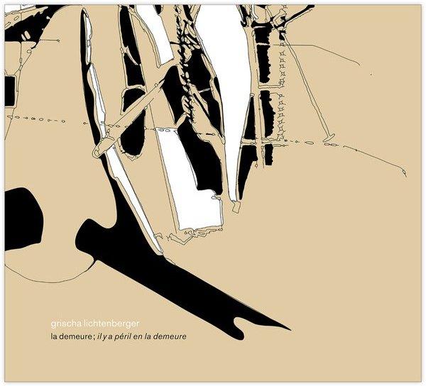 GRISCHA LICHTENBERGER / La Demeure; Il Y A Péril En La Demeure (CD)