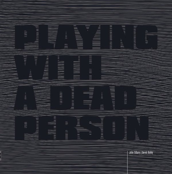 JOHN TILBURY, DEREK BAILEY / Playing With A Dead Person (LP)