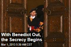 With Benedict Out, the Secrecy Begins