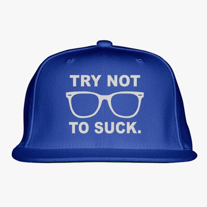 Try Not To Suck Snapback Hat