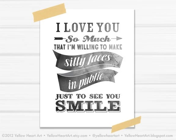 "SALE 8x10 Graphic Print ""I Love You So Much I'm Willing To Make Silly Faces in Public Just To See You Smile"" in Black and White - YellowHeartArt"