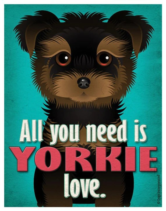 Download Yorkie Art Print All You Need is Yorkie Love Poster 11x14