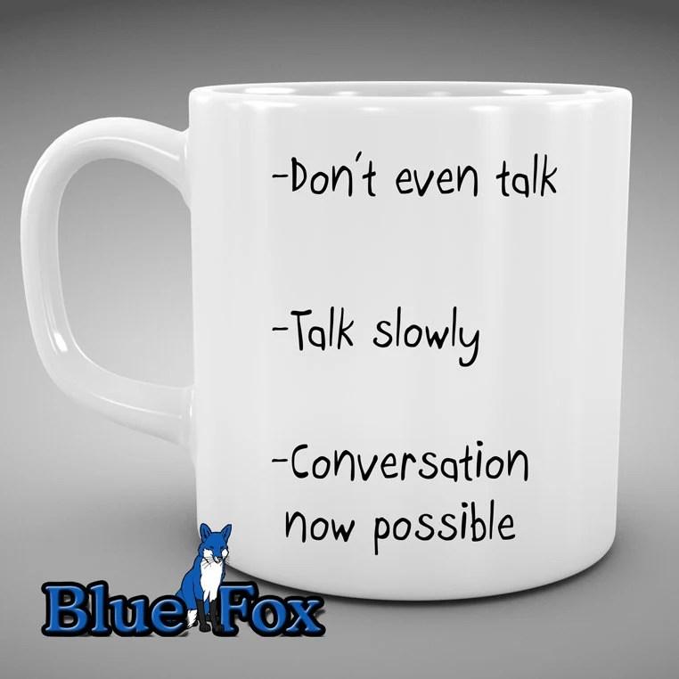 funny Coffee Mug, Don't even talk ceramic Coffee Cup MUG-012