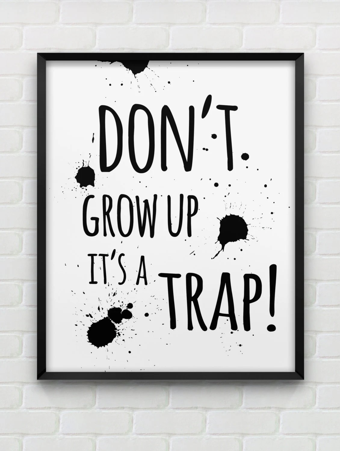 don't grow up it's a trap! print // inspirational instant download print // black and white home decor // motivational wall art