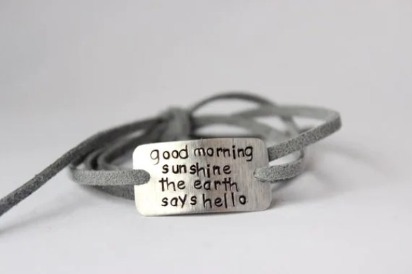 "handstamped quote bracelet, ""good morning sunshine the earths says hello"" wrap bracelet, graduation, inspirational jewelry, faux suede, gift"